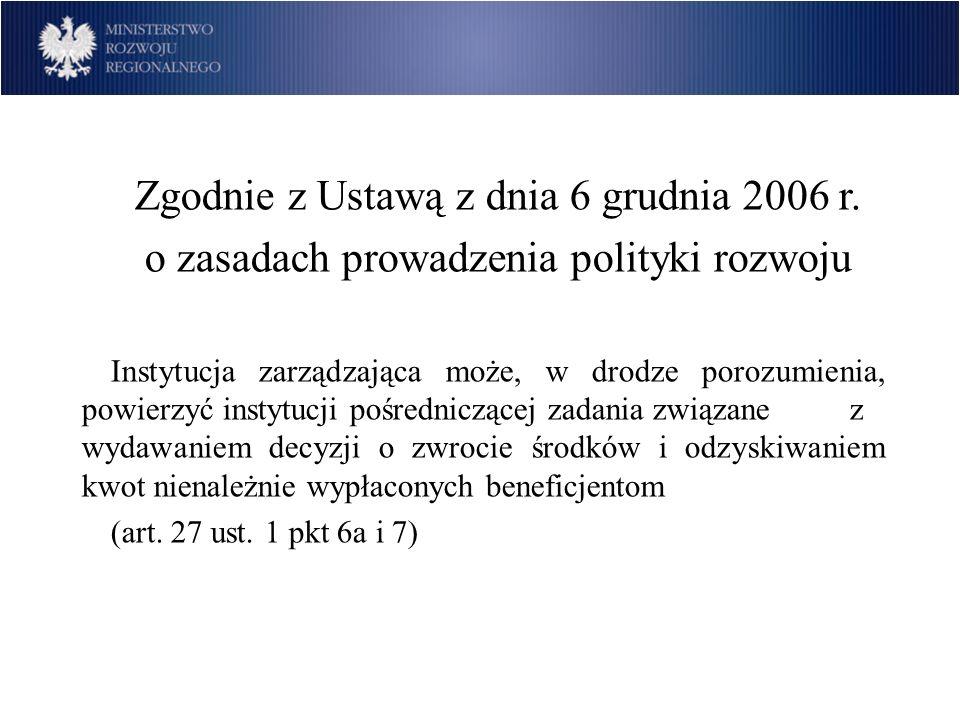 Zgodnie z Ustawą z dnia 6 grudnia 2006 r. o zasadach prowadzenia polityki rozwoju Instytucja zarządzająca może, w drodze porozumienia, powierzyć insty