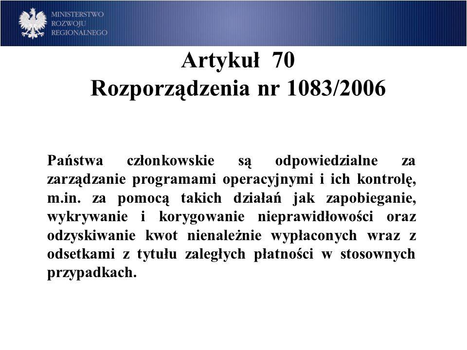 Artykuł 70 Rozporządzenia nr 1083/2006 Państwa członkowskie są odpowiedzialne za zarządzanie programami operacyjnymi i ich kontrolę, m.in. za pomocą t