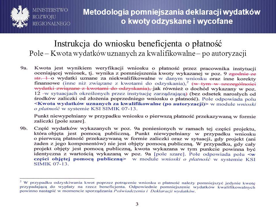 Metodologia pomniejszania deklaracji wydatków o kwoty odzyskane i wycofane Instrukcja do wniosku beneficjenta o płatność Pole – Kwota wydatków uznanyc