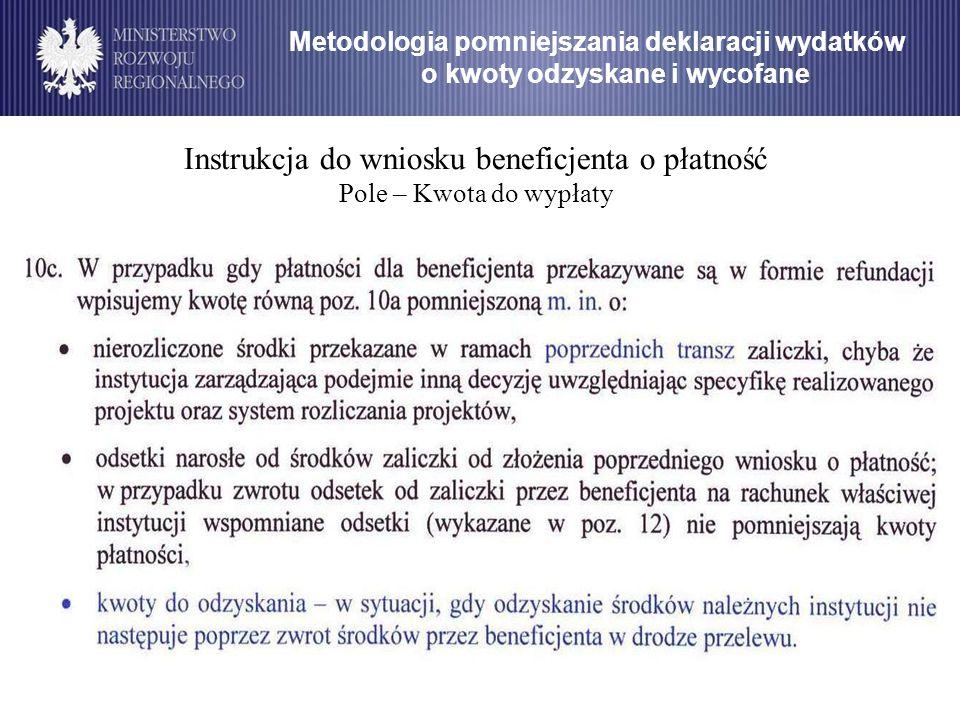 Metodologia pomniejszania deklaracji wydatków o kwoty odzyskane i wycofane Instrukcja do wniosku beneficjenta o płatność Pole – Kwota do wypłaty