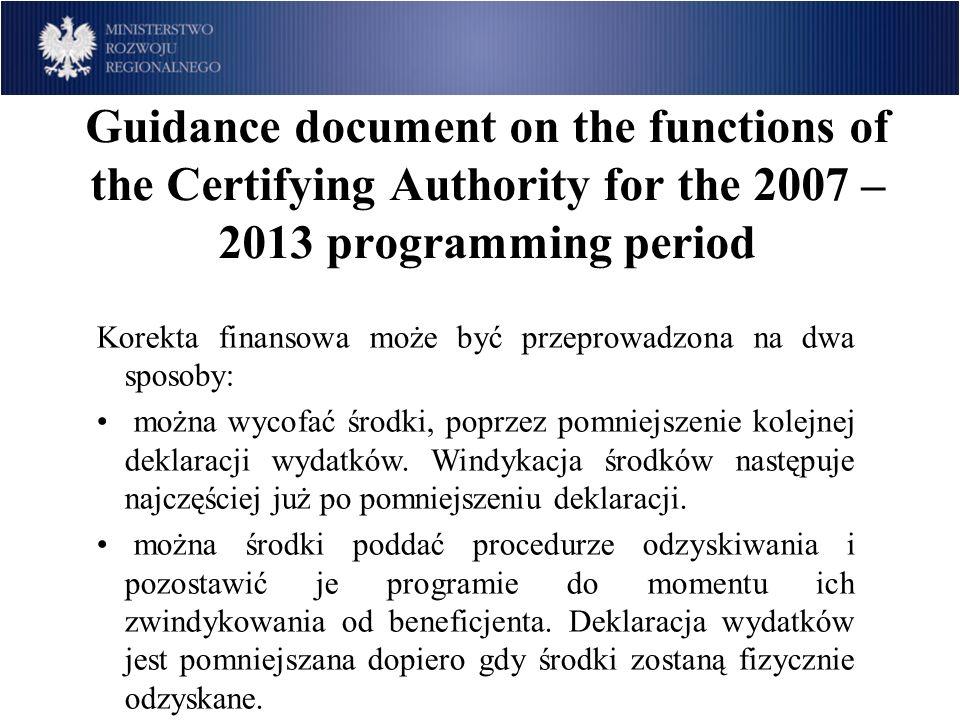 Guidance document on the functions of the Certifying Authority for the 2007 – 2013 programming period Korekta finansowa może być przeprowadzona na dwa