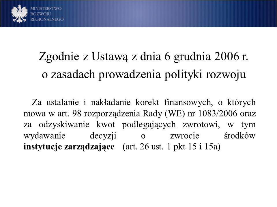 Zgodnie z Ustawą z dnia 6 grudnia 2006 r. o zasadach prowadzenia polityki rozwoju Za ustalanie i nakładanie korekt finansowych, o których mowa w art.