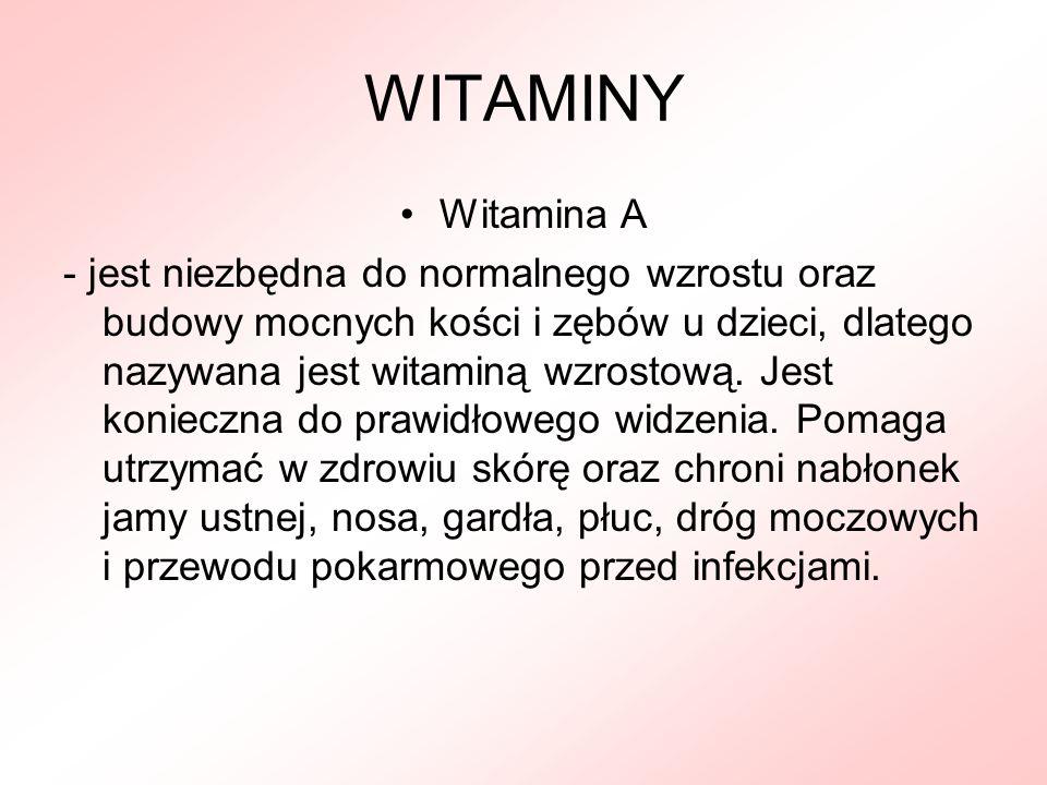 WITAMINY Witamina A - jest niezbędna do normalnego wzrostu oraz budowy mocnych kości i zębów u dzieci, dlatego nazywana jest witaminą wzrostową. Jest