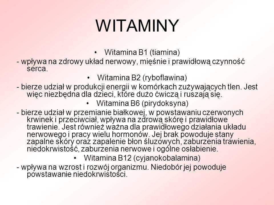 WITAMINY Witamina B1 (tiamina) - wpływa na zdrowy układ nerwowy, mięśnie i prawidłową czynność serca. Witamina B2 (ryboflawina) - bierze udział w prod
