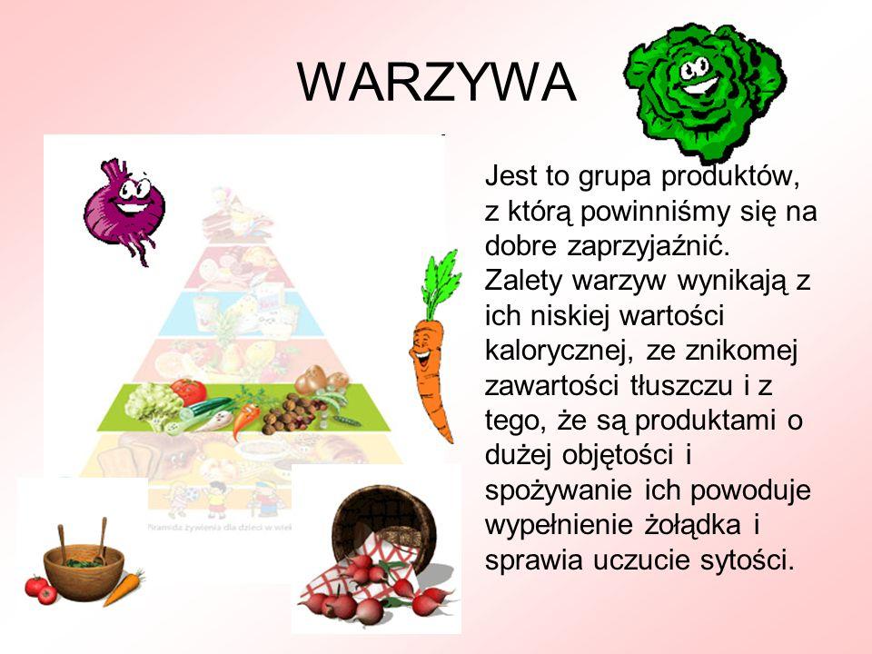WARZYWA Jest to grupa produktów, z którą powinniśmy się na dobre zaprzyjaźnić. Zalety warzyw wynikają z ich niskiej wartości kalorycznej, ze znikomej