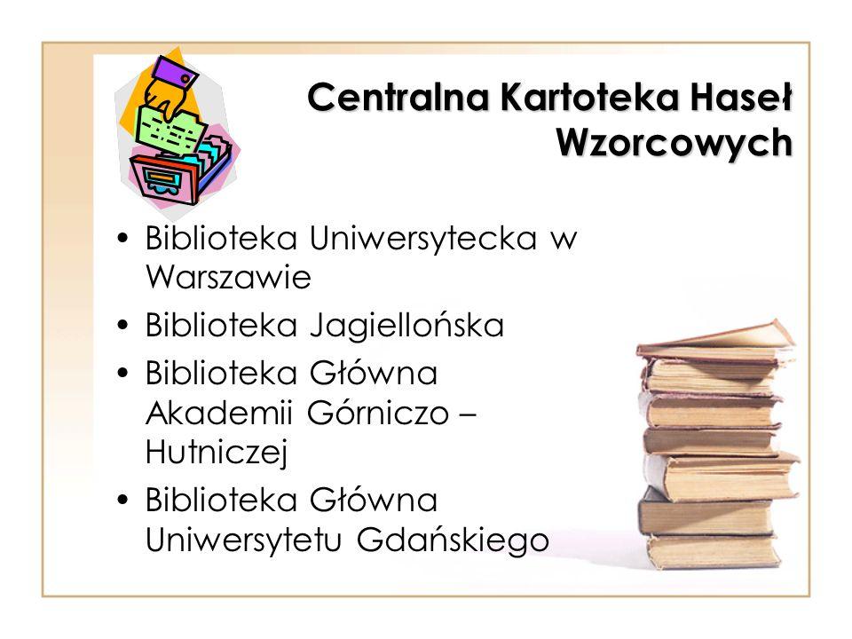 Centralna Kartoteka Haseł Wzorcowych Biblioteka Uniwersytecka w Warszawie Biblioteka Jagiellońska Biblioteka Główna Akademii Górniczo – Hutniczej Biblioteka Główna Uniwersytetu Gdańskiego