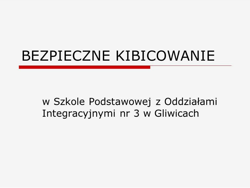 BEZPIECZNE KIBICOWANIE w Szkole Podstawowej z Oddziałami Integracyjnymi nr 3 w Gliwicach