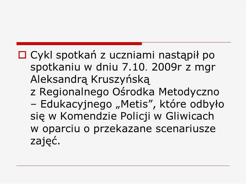 Cykl spotkań z uczniami nastąpił po spotkaniu w dniu 7.10. 2009r z mgr Aleksandrą Kruszyńską z Regionalnego Ośrodka Metodyczno – Edukacyjnego Metis, k