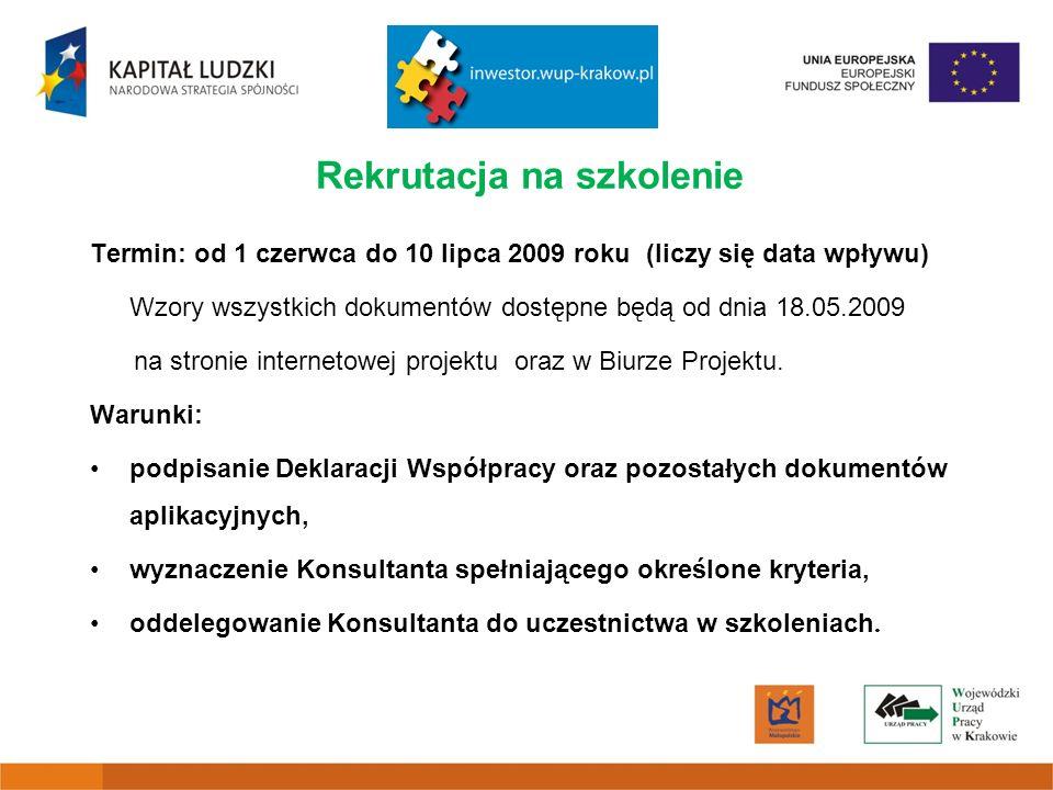 Rekrutacja na szkolenie Termin: od 1 czerwca do 10 lipca 2009 roku (liczy się data wpływu) Wzory wszystkich dokumentów dostępne będą od dnia 18.05.2009 na stronie internetowej projektu oraz w Biurze Projektu.