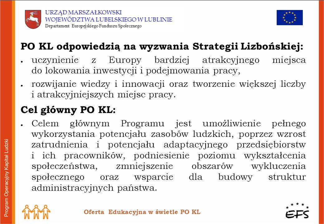 PO KL odpowiedzią na wyzwania Strategii Lizbońskiej: uczynienie z Europy bardziej atrakcyjnego miejsca do lokowania inwestycji i podejmowania pracy, rozwijanie wiedzy i innowacji oraz tworzenie większej liczby i atrakcyjniejszych miejsc pracy.