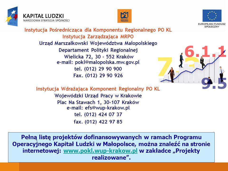 Instytucja Pośrednicząca dla Komponentu Regionalnego PO KL Instytucja Zarządzająca MRPO Urząd Marszałkowski Województwa Małopolskiego Departament Polityki Regionalnej Wielicka 72, 30 - 552 Kraków e-mail: pokl@malopolska.mw.gov.pl tel.