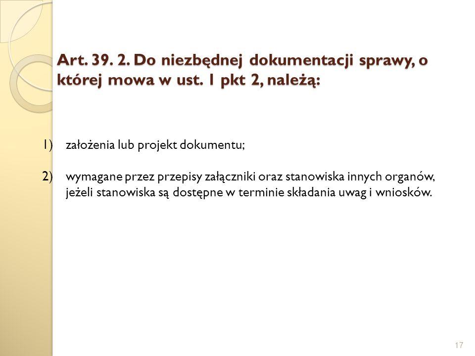 Art. 39. 2. Do niezbędnej dokumentacji sprawy, o której mowa w ust. 1 pkt 2, należą: 17 1)założenia lub projekt dokumentu; 2)wymagane przez przepisy z