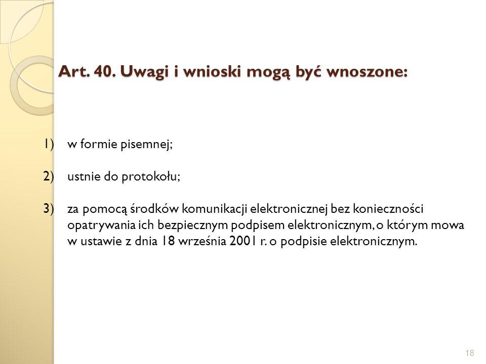 Art. 40. Uwagi i wnioski mogą być wnoszone: 18 1)w formie pisemnej; 2)ustnie do protokołu; 3)za pomocą środków komunikacji elektronicznej bez konieczn