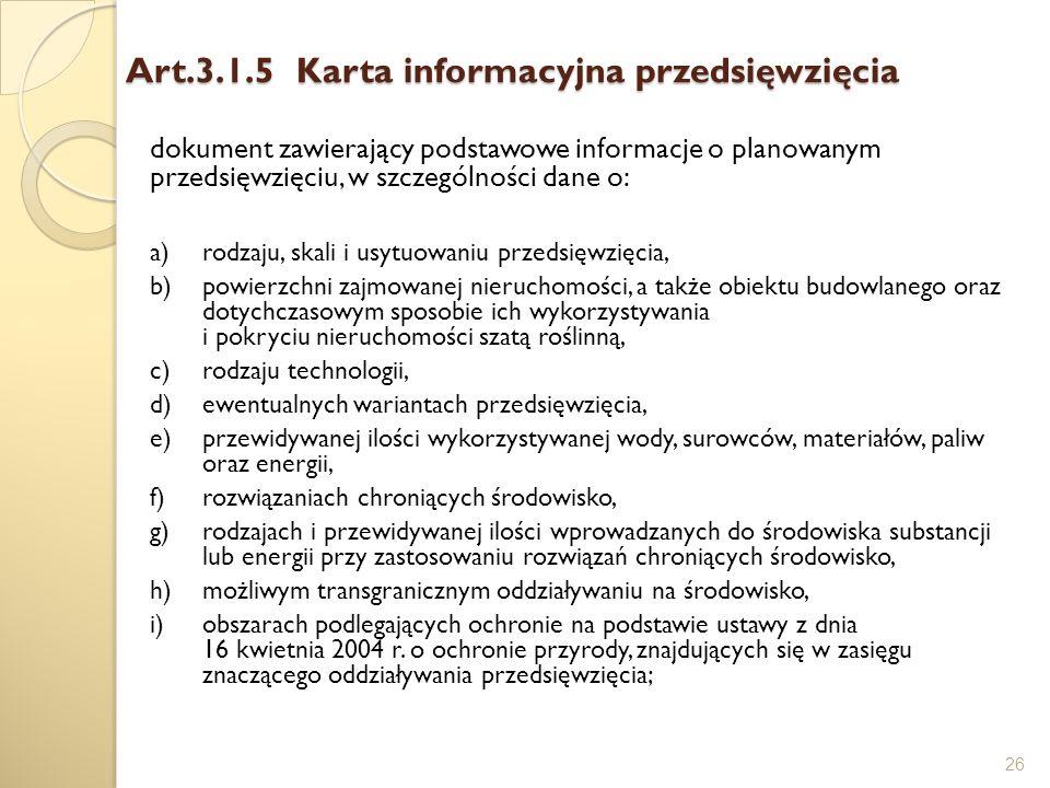 Art.3.1.5 Karta informacyjna przedsięwzięcia 26 dokument zawierający podstawowe informacje o planowanym przedsięwzięciu, w szczególności dane o: a)rod