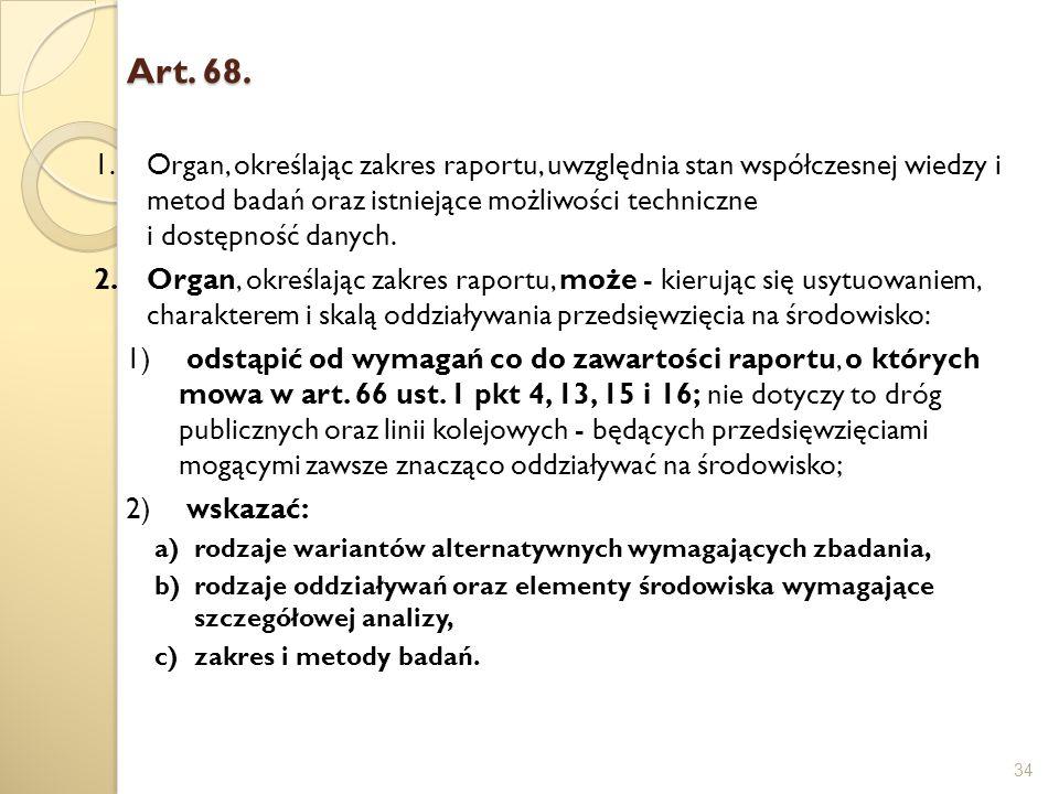 Art. 68. 34 1.Organ, określając zakres raportu, uwzględnia stan współczesnej wiedzy i metod badań oraz istniejące możliwości techniczne i dostępność d