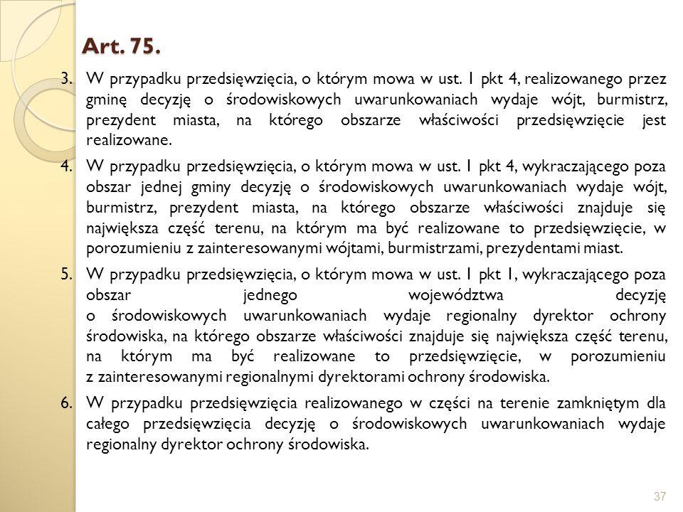 Art. 75. 37 3.W przypadku przedsięwzięcia, o którym mowa w ust. 1 pkt 4, realizowanego przez gminę decyzję o środowiskowych uwarunkowaniach wydaje wój