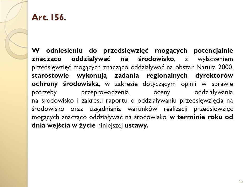 Art. 156. Art. 156. 45 W odniesieniu do przedsięwzięć mogących potencjalnie znacząco oddziaływać na środowisko, z wyłączeniem przedsięwzięć mogących z