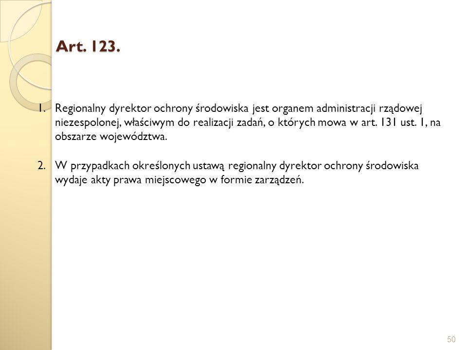Art. 123. 50 1.Regionalny dyrektor ochrony środowiska jest organem administracji rządowej niezespolonej, właściwym do realizacji zadań, o których mowa