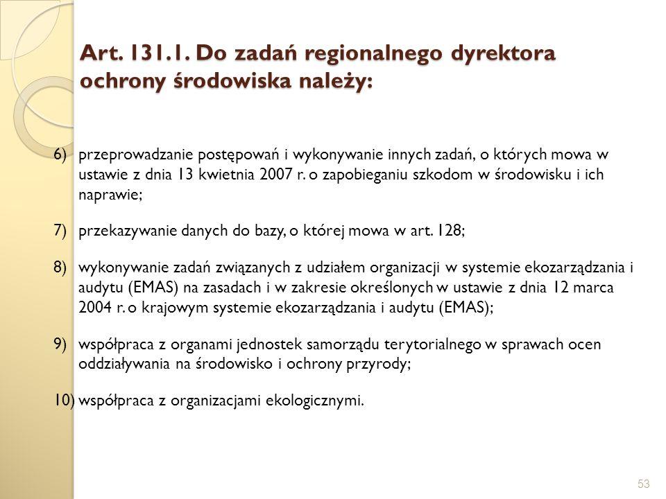Art. 131.1. Do zadań regionalnego dyrektora ochrony środowiska należy: 53 6)przeprowadzanie postępowań i wykonywanie innych zadań, o których mowa w us