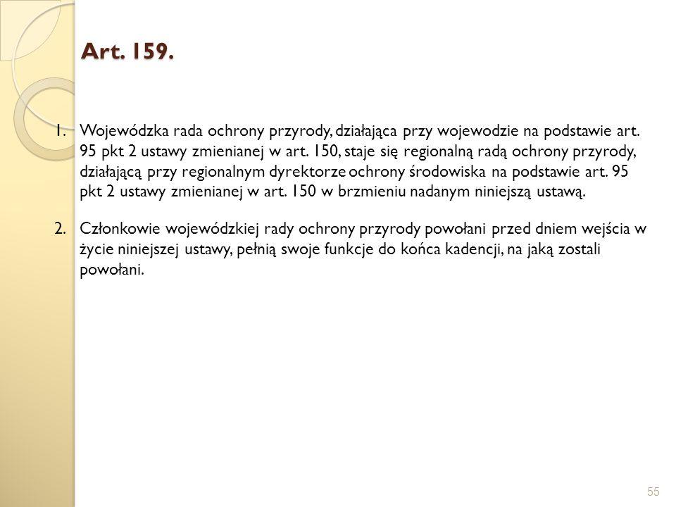 Art. 159. 55 1.Wojewódzka rada ochrony przyrody, działająca przy wojewodzie na podstawie art. 95 pkt 2 ustawy zmienianej w art. 150, staje się regiona