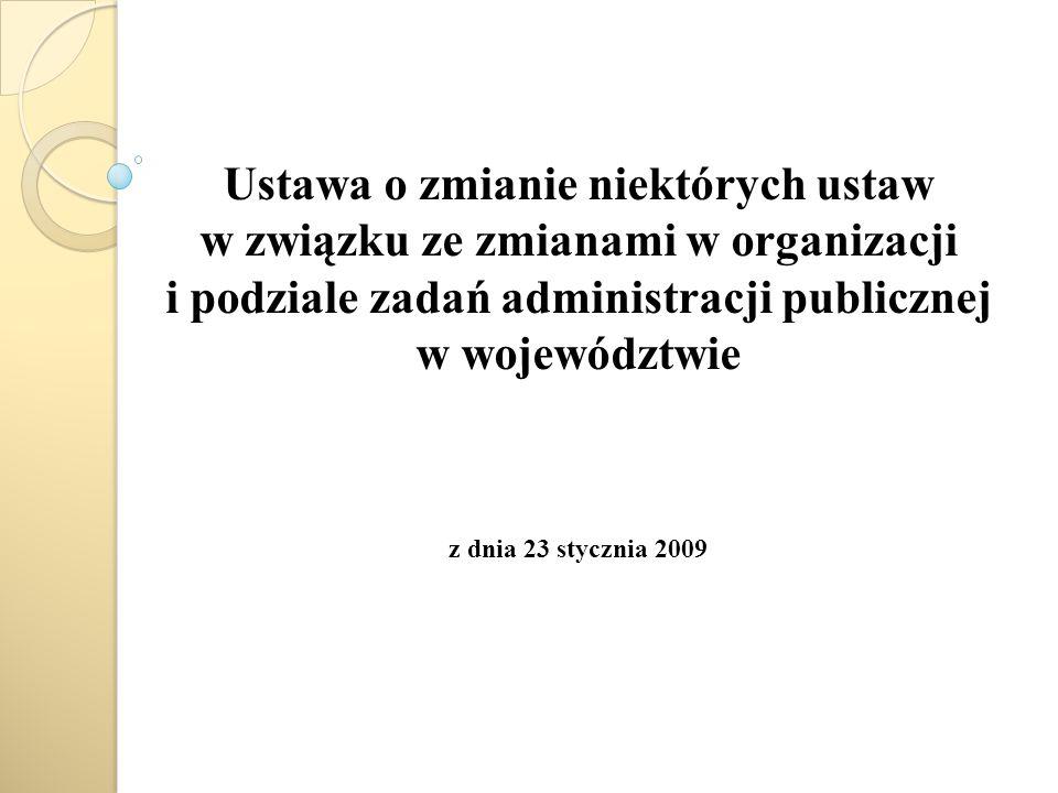 Ustawa o zmianie niektórych ustaw w związku ze zmianami w organizacji i podziale zadań administracji publicznej w województwie z dnia 23 stycznia 2009