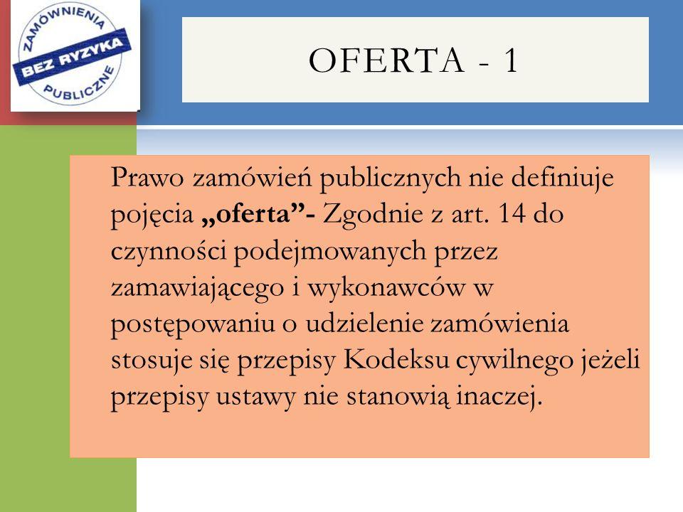 OFERTA - 1 Prawo zamówień publicznych nie definiuje pojęcia oferta- Zgodnie z art. 14 do czynności podejmowanych przez zamawiającego i wykonawców w po