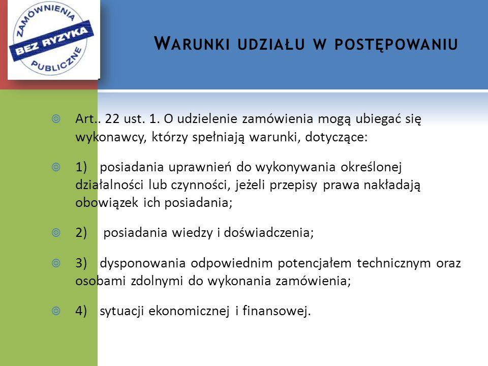 W ARUNKI UDZIAŁU W POSTĘPOWANIU Art.. 22 ust. 1. O udzielenie zamówienia mogą ubiegać się wykonawcy, którzy spełniają warunki, dotyczące: 1)posiadania