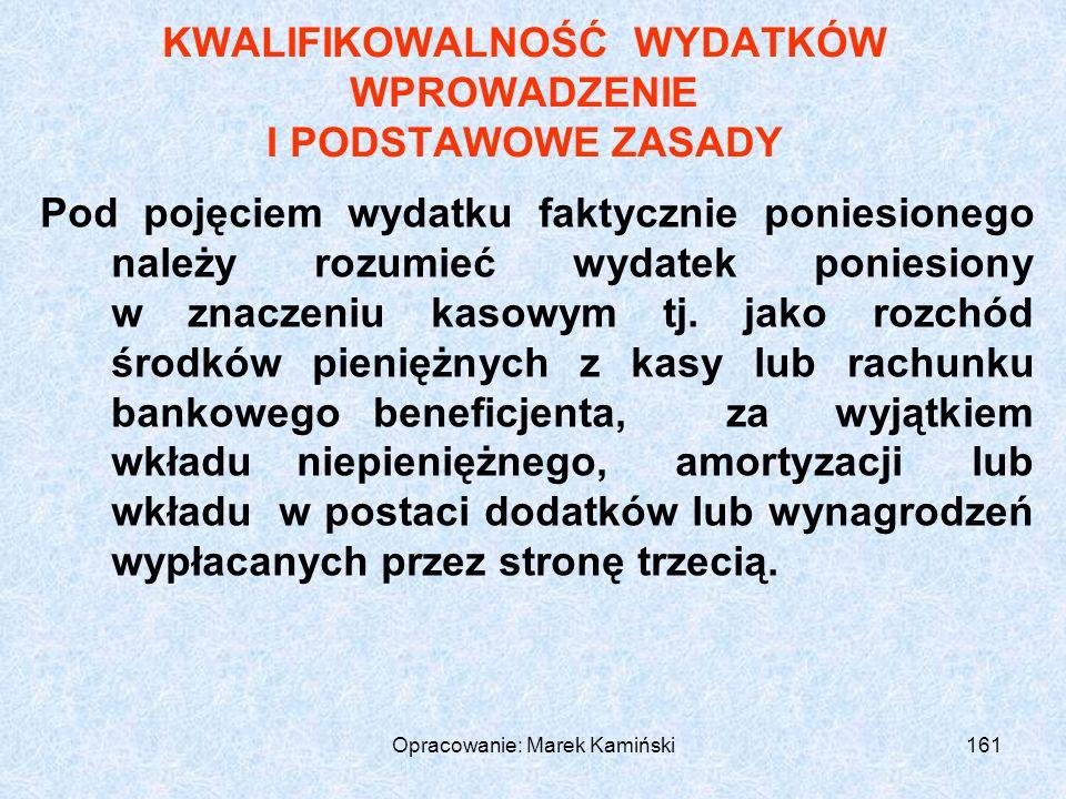 Opracowanie: Marek Kamiński161 KWALIFIKOWALNOŚĆ WYDATKÓW WPROWADZENIE I PODSTAWOWE ZASADY Pod pojęciem wydatku faktycznie poniesionego należy rozumieć wydatek poniesiony w znaczeniu kasowym tj.