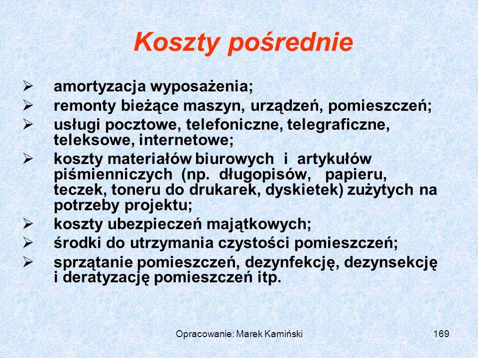 Opracowanie: Marek Kamiński169 Koszty pośrednie amortyzacja wyposażenia; remonty bieżące maszyn, urządzeń, pomieszczeń; usługi pocztowe, telefoniczne, telegraficzne, teleksowe, internetowe; koszty materiałów biurowych i artykułów piśmienniczych (np.