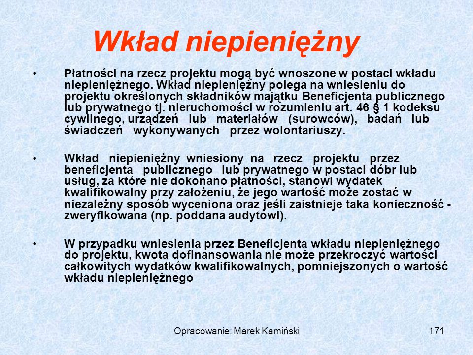 Opracowanie: Marek Kamiński171 Wkład niepieniężny Płatności na rzecz projektu mogą być wnoszone w postaci wkładu niepieniężnego.
