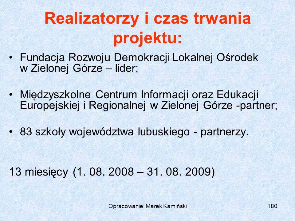 Opracowanie: Marek Kamiński180 Realizatorzy i czas trwania projektu: Fundacja Rozwoju Demokracji Lokalnej Ośrodek w Zielonej Górze – lider; Międzyszkolne Centrum Informacji oraz Edukacji Europejskiej i Regionalnej w Zielonej Górze -partner; 83 szkoły województwa lubuskiego - partnerzy.