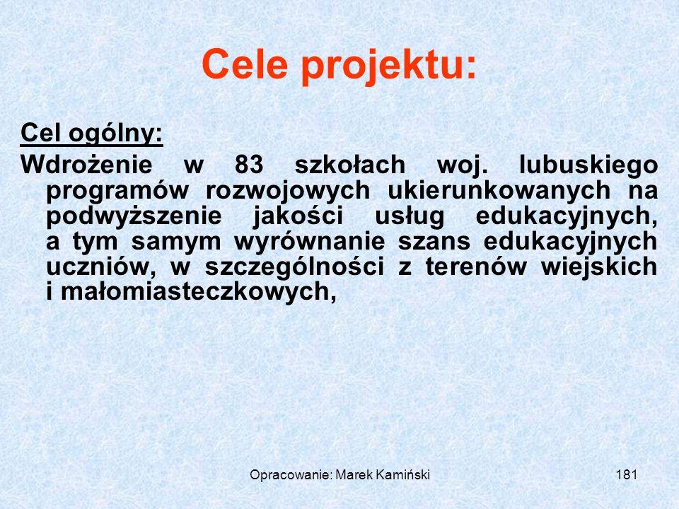 Opracowanie: Marek Kamiński181 Cele projektu: Cel ogólny: Wdrożenie w 83 szkołach woj.
