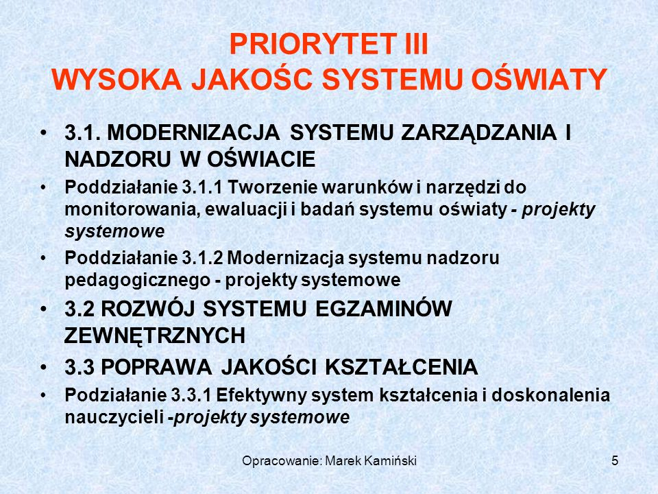 Opracowanie: Marek Kamiński66 Przykłady celów szczegółowych wg SMART: Ograniczenie o 50% ilości uczniów z ocenami niedostatecznymi na koniec semestru Podniesienie o 2% średniego wyniku egzaminu z części mat.-przyr.