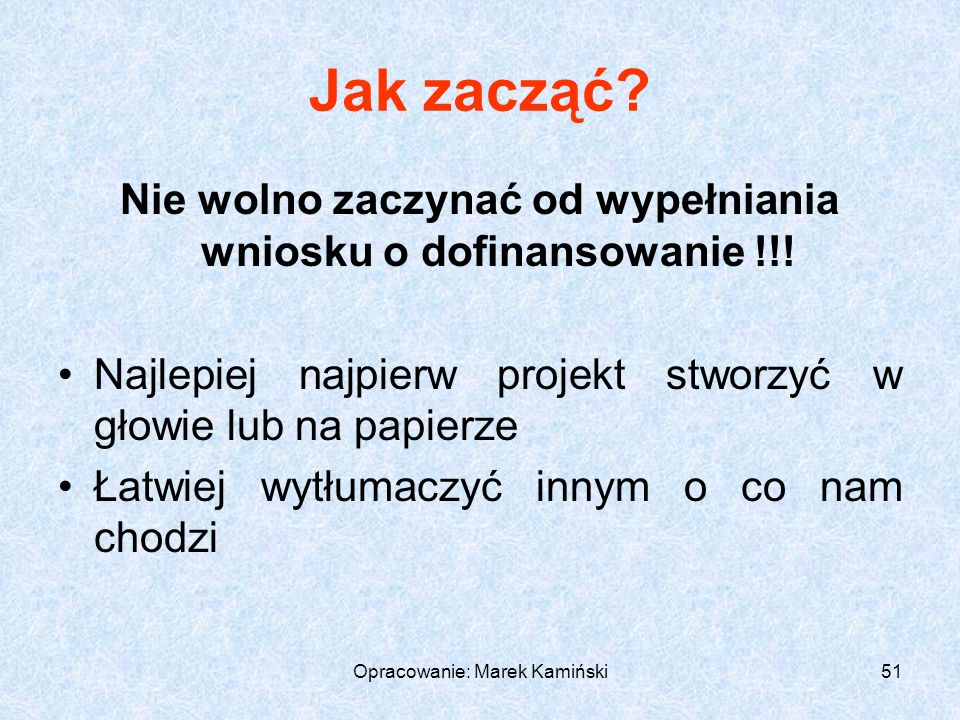Opracowanie: Marek Kamiński51 Jak zacząć.