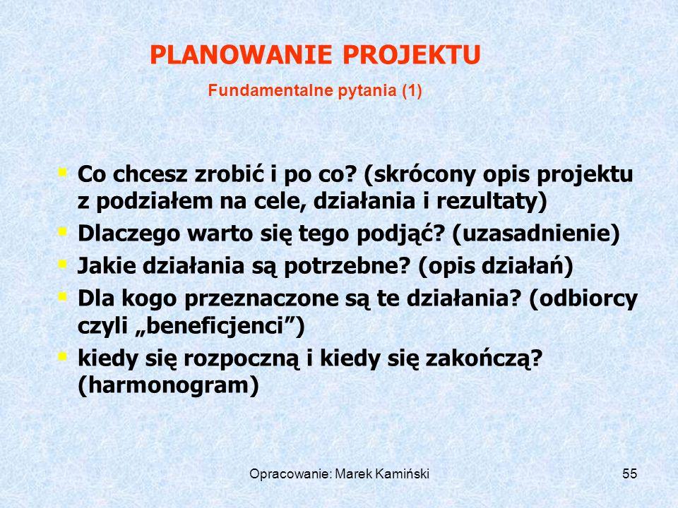 Opracowanie: Marek Kamiński55 Co chcesz zrobić i po co.
