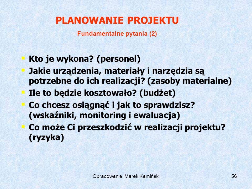 Opracowanie: Marek Kamiński56 Kto je wykona.