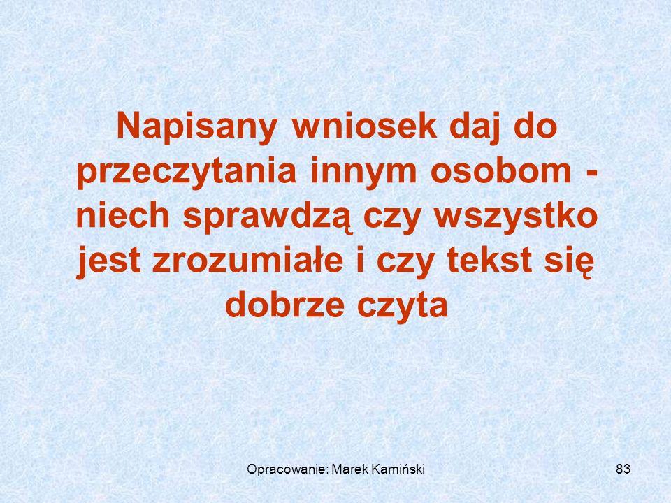 Opracowanie: Marek Kamiński83 Napisany wniosek daj do przeczytania innym osobom - niech sprawdzą czy wszystko jest zrozumiałe i czy tekst się dobrze czyta
