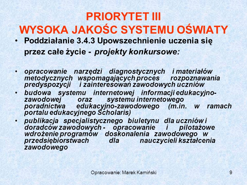 Opracowanie: Marek Kamiński120 Raportowanie Wizyty kontrolne na miejscu realizacji Spotkania z przedstawicielami instytucji zaangażowanych we wdrażanie Analiza dokumentów związanych z projektem (programem ) FORMY MONITOROWANIA: