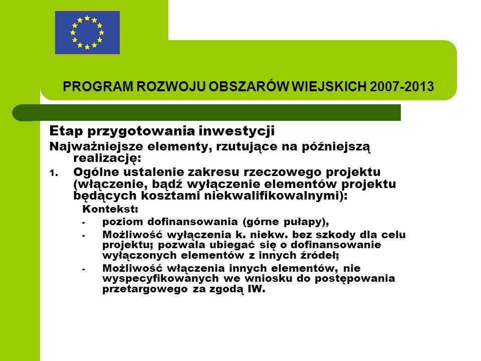 PROGRAM ROZWOJU OBSZARÓW WIEJSKICH 2007-2013 Etap przygotowania inwestycji Najważniejsze elementy, rzutujące na późniejszą realizację: 1.