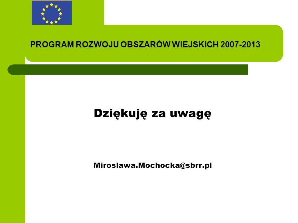 Dziękuję za uwagę Miroslawa.Mochocka@sbrr.pl PROGRAM ROZWOJU OBSZARÓW WIEJSKICH 2007-2013