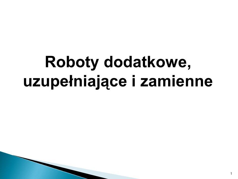 1 Roboty dodatkowe, uzupełniające i zamienne