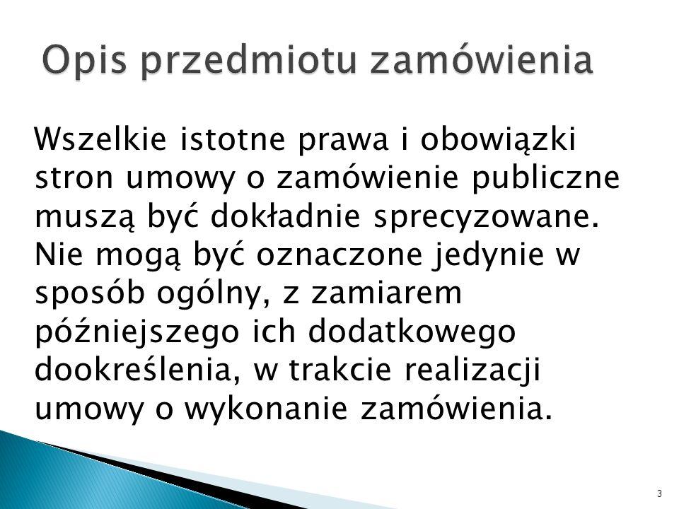 Wszelkie istotne prawa i obowiązki stron umowy o zamówienie publiczne muszą być dokładnie sprecyzowane. Nie mogą być oznaczone jedynie w sposób ogólny