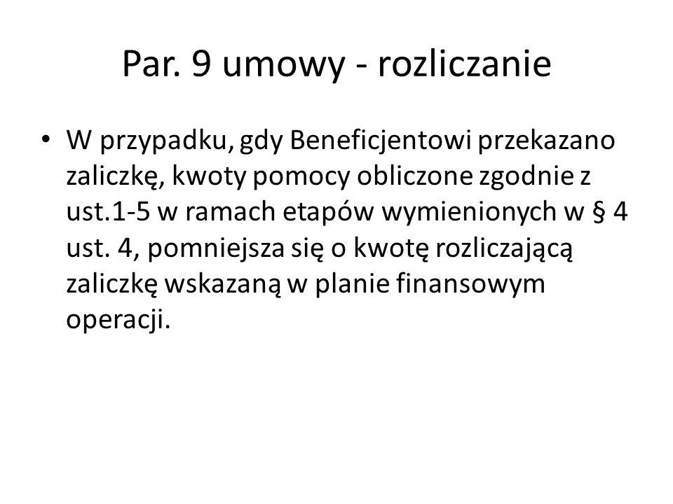 Par. 9 umowy - rozliczanie W przypadku, gdy Beneficjentowi przekazano zaliczkę, kwoty pomocy obliczone zgodnie z ust.1-5 w ramach etapów wymienionych