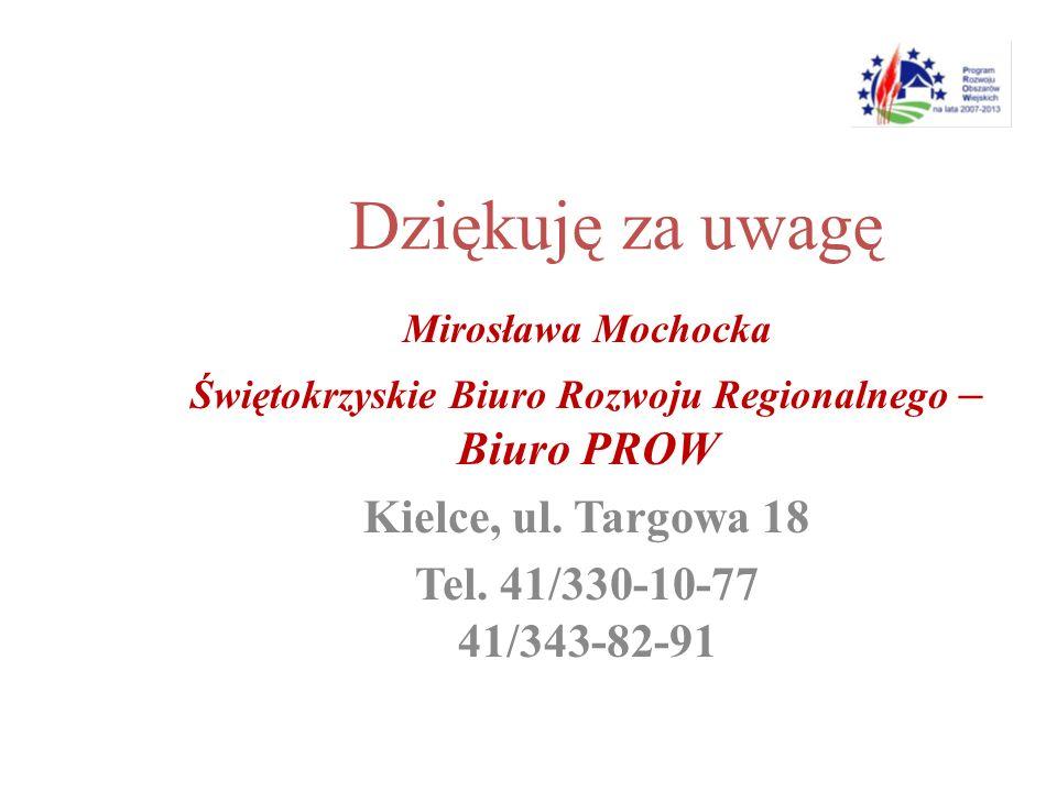 Dziękuję za uwagę Mirosława Mochocka Świętokrzyskie Biuro Rozwoju Regionalnego – Biuro PROW Kielce, ul.