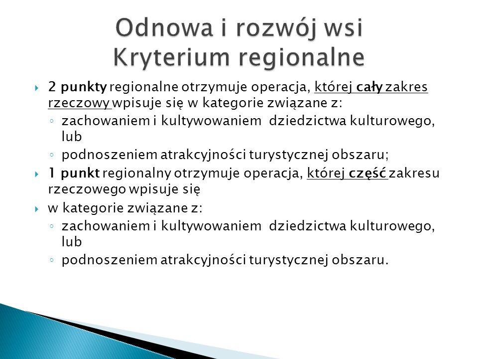 2 punkty regionalne otrzymuje operacja, której cały zakres rzeczowy wpisuje się w kategorie związane z: zachowaniem i kultywowaniem dziedzictwa kultur
