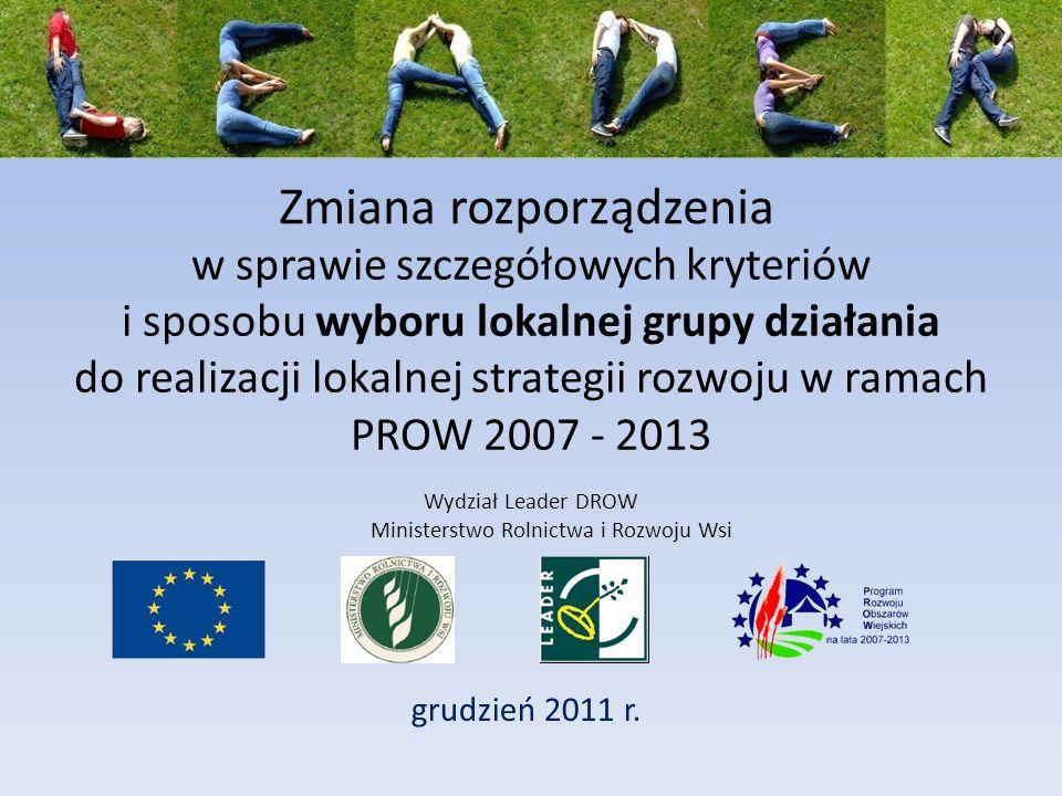 Zmiana rozporządzenia grudzień 2011 r. Wydział Leader DROW Ministerstwo Rolnictwa i Rozwoju Wsi w sprawie szczegółowych kryteriów i sposobu wyboru lok