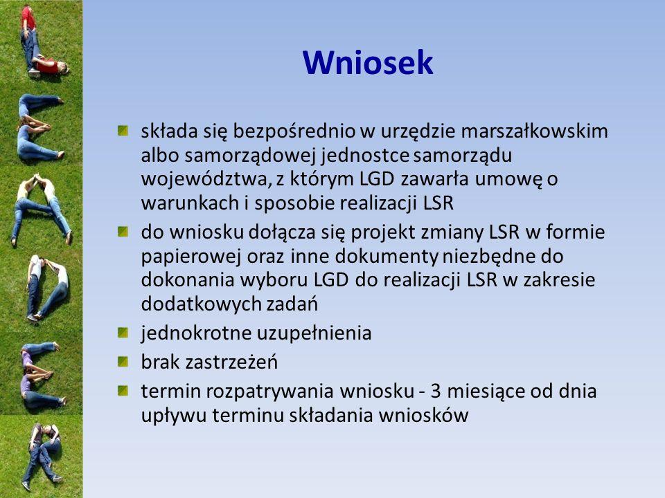 Wniosek składa się bezpośrednio w urzędzie marszałkowskim albo samorządowej jednostce samorządu województwa, z którym LGD zawarła umowę o warunkach i
