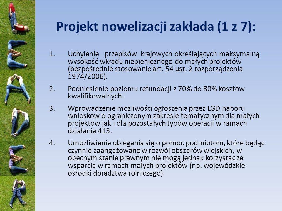 Projekt nowelizacji zakłada (1 z 7): 1.Uchylenie przepisów krajowych określających maksymalną wysokość wkładu niepieniężnego do małych projektów (bezp