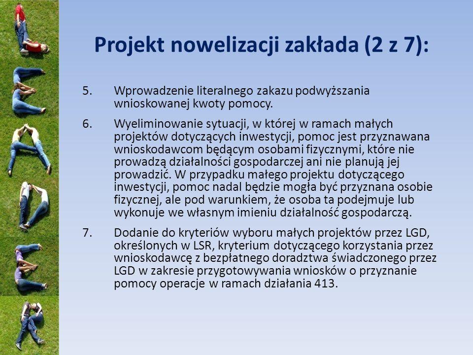 Projekt nowelizacji zakłada (2 z 7): 5.Wprowadzenie literalnego zakazu podwyższania wnioskowanej kwoty pomocy. 6.Wyeliminowanie sytuacji, w której w r