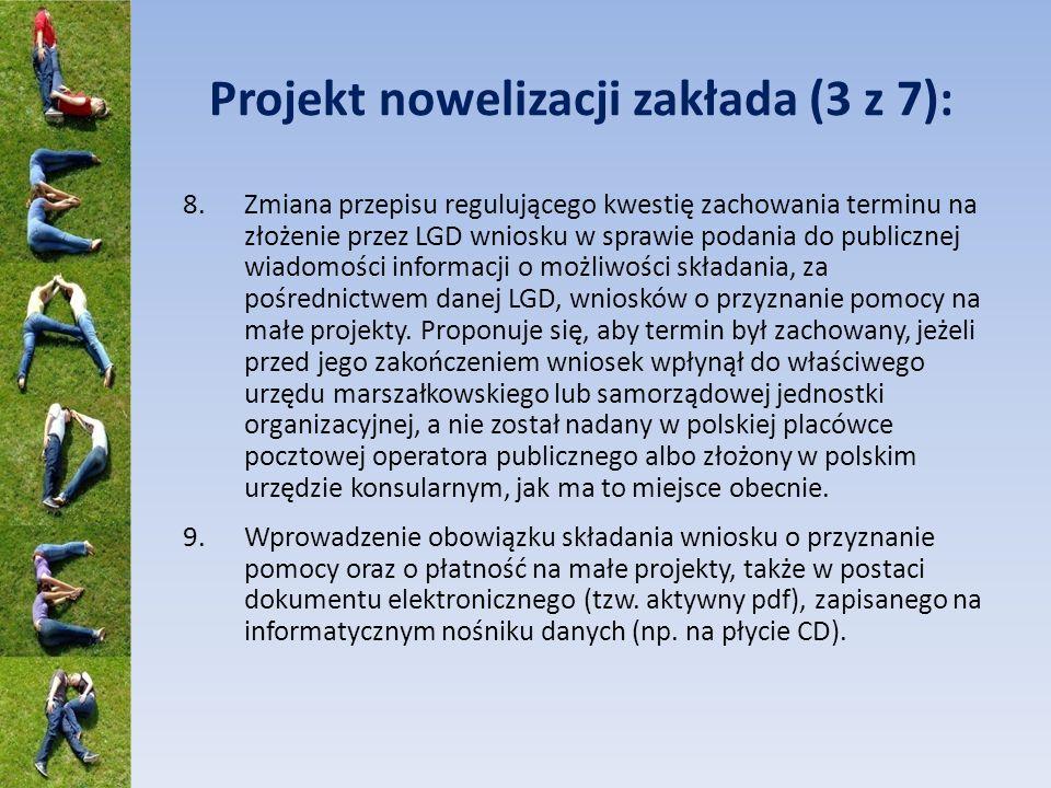 Projekt nowelizacji zakłada (3 z 7): 8.Zmiana przepisu regulującego kwestię zachowania terminu na złożenie przez LGD wniosku w sprawie podania do publicznej wiadomości informacji o możliwości składania, za pośrednictwem danej LGD, wniosków o przyznanie pomocy na małe projekty.